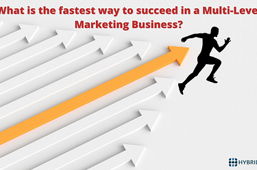 What is the fastest way to succeed in a Multi-Level Marketing Business? | Hybrid MLM Software