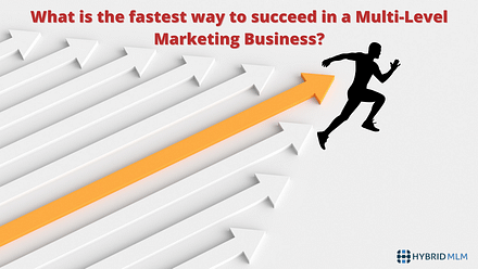 What is the fastest way to succeed in a Multi-Level Marketing Business?