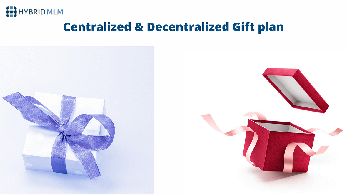 Centralized and Decentralized MLM Gift Plan – A comparison