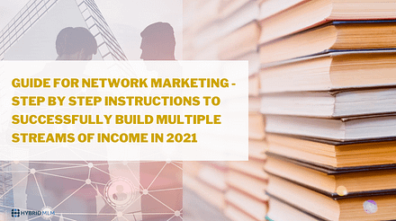 Guide for Network Marketing – Step by step instructions to successfully build multiple streams of income in 2021