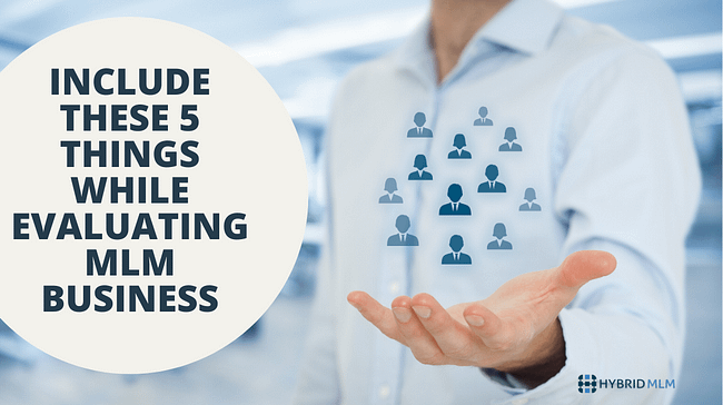 Include these 5 things while evaluating MLM business