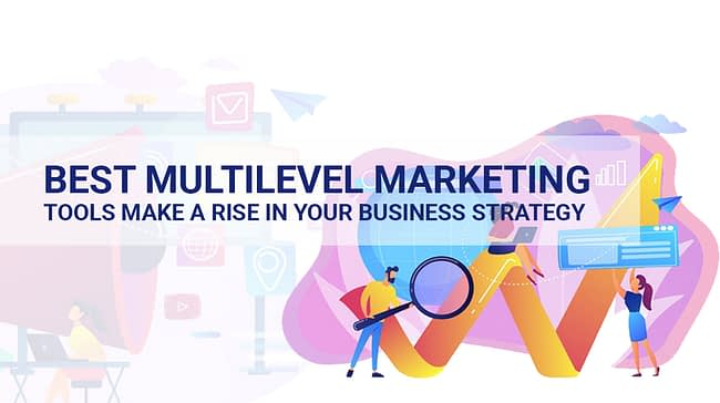 Best Multi-level marketing tools make a rise in your business strategy