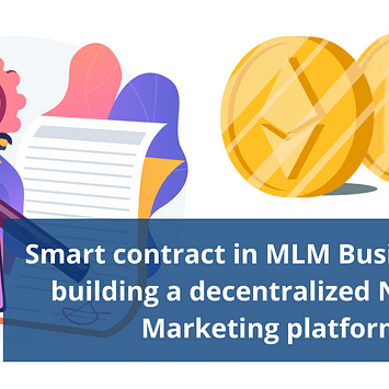 Smart contract in MLM Business – For building a decentralized Network Marketing platform