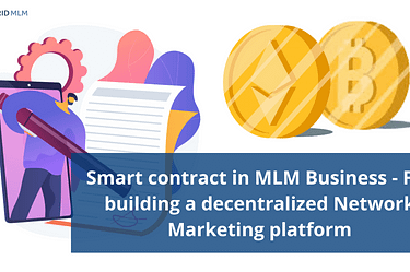 Smart contract in MLM Business - For building a decentralized Network Marketing platform- Hybrid MLM blog