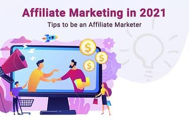 Affiliate Marketing in 2021 - Tips to be an Affiliate Marketing