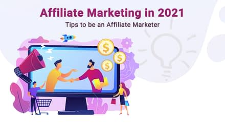 Affiliate Marketing in 2021 – Tips to be an Affiliate Marketer