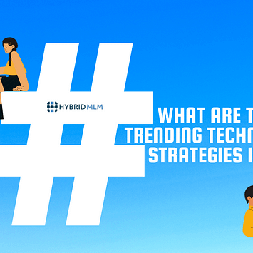 What are the top trending techniques and strategies in MLM?