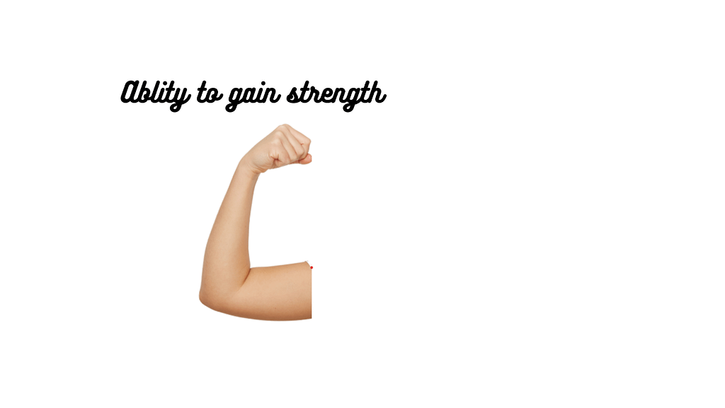 ability to gain strength