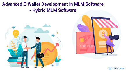 Advanced E-Wallet Development In MLM Software – Hybrid MLM Software
