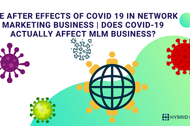 The After effects of Covid 19 in Network Marketing business | Does Covid-19 actually affect MLM business? - Hybrid MLM Blog