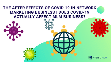 The after-effects of COVID-19 in Network Marketing business | Does COVID-19 actually affects MLM business?